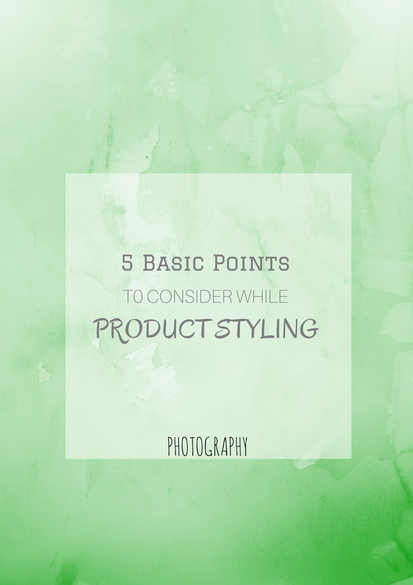 5 Basic Points to Consider While Styling A Product (Photography)
